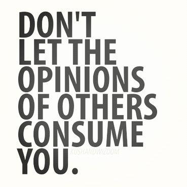 dont-let-the-opinions-of-others-consume-you