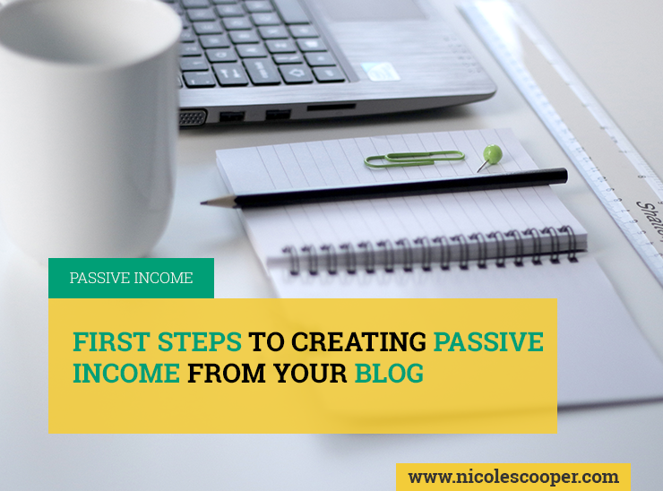 first-steps-to-creating-passive-income-from-your-blog