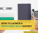 how-to-launch-a-profitable-blog-quickly